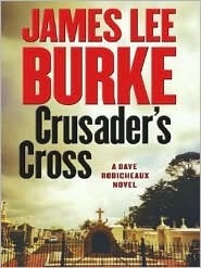 Crusaders Cross (Dave Robicheaux, #14) James Lee Burke