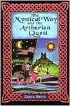 The Mystical Way And The Arthurian Quest  by  Derek Bryce