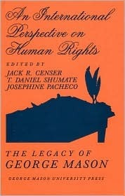 An International Perspective On Human Rights: The Legacy Of George Mason  by  Jack R Schumate,  T. Daniel Pacheco,  Josephine Censer
