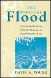 Biblical Flood: A Case Study of the Churchs Response to Extrabiblical Evidence  by  Davis A. Young