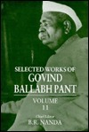 Selected Works Of Govind Ballabh Pant  by  Govind Ballabh Pant