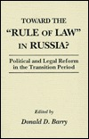 Toward The Rule Of Law In Russia?: Political And Legal Reform In The Transition Period Donald D. Barry