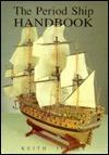 The Period Ship Handbook (Period Ship Handbooks)  by  Keith Julier