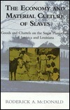 The Economy And Material Culture Of Slaves: Goods And Chattels On The Sugar Plantations Of Jamaica And Louisiana  by  Roderick A. McDonald