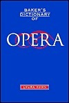 Bakers Dictionary Of Opera  by  Laura Diane Kuhn