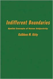 Indifferent Boundaries: Spatial Concepts of Human Subjectivity  by  Kathleen M. Kirby