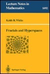 Fractals And Hyperspaces  by  Keith R. Wicks