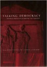 Talking Democracy: Historical Perspectives On Rhetoric And Democracy Benedetto Fontana