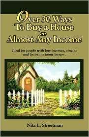 Over 30 Ways to Buy a House on Almost Any Income Nita, Laree Streetman