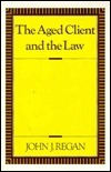 The Aged Client and the Law  by  John J. Regan