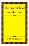 Tax, Estate & Financial Planning For The Elderly: Forms & Practice John J. Regan