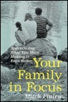 Your Family In Focus: Appreciating What You Have, Making It Even Better Mitch Finley