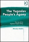 The Yugoslav Peoples Agony: The Role of the Yugoslav Peoples Army Miroslav Hadzic
