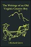 The Writings of an Old Virginia Country Boy  by  J. Richard Grove