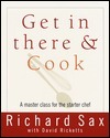 Get in There and Cook: A Master Class for the Starter Chef Richard Sax