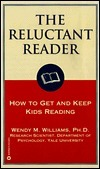 The Reluctant Reader: How to Get and Keep Kids Reading  by  Wendy M. Williams