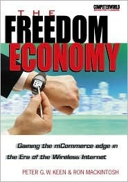 The Freedom Economy: Gaining the McOmmerce Edge in the Era of Wireless Internet  by  Peter G.W. Keen