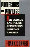 Protectors of Privilege: Red Squads and Police Repression in Urban America Frank Donner