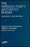 The Merleau-Ponty Aesthetics Reader: Philosophy and Painting  by  Galen A. Johnson