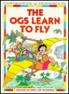 The Ogs Learn to Fly  by  Felicity Everett