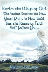 Revive the Ways of Old: Ancient Becomes the New, Print Is Now Bold, the Runes of Faith, Still Follow You.  by  Joseph A. Oberlander