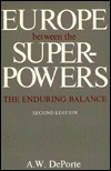 Europe Between the Superpowers: The Enduring Balance (A Council on Foreign Relations Book Seri)  by  A.W. Deporte