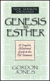 New Sermon Outlines to the Old Testament: Genesis Through Esther  by  Gordon Jones