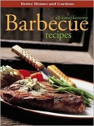 All-Time-Favorite Barbecue Recipes  by  Better Homes and Gardens
