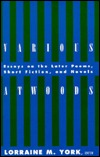 Various Atwoods: Essays on the Later Poems, Short Fiction and Novels Lorraine M. York