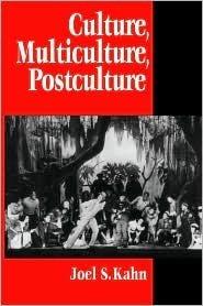 Culture, Multiculture, Postculture Joel S. Kahn