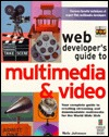 Web Developers Guide To Multimedia & Video: Your Complete Guide To Creating Live Multimedia And Video For The Internet Nels Johnson
