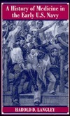 A History Of Medicine In The Early U. S. Navy  by  Harold D. Langley
