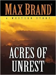 Acres of Unrest  by  Max Brand