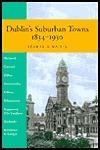 Dublins Suburban Towns 1834-1930 Seamas O Maitiu