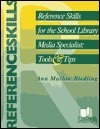 Reference Skills For The School Library Media Specialist:  Tools And Tips Ann Marlow Riedling
