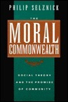 The Moral Commonwealth: Social Theory and the Promise of Community  by  Philip Selznick