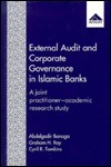External Audit and Corporate Governance in Islamic Banks: A Joint Practitioner- Academic Research Study  by  Abdelgadir Banaga