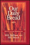 Our Daily Bread  by  Martin R. Dehaan
