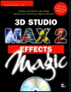3D Studio Max 2 Effects Magic [With Contains Sample Models & Textures for Effects...]  by  Greg Carbonaro