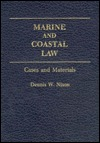 Marine And Coastal Law: Cases And Materials  by  Dennis W. Nixon