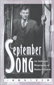 September Song: An Intimate Biography of Walter Huston John Weld