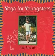 Yoga for Youngsters: Playful Poses for Little People Kat Randall