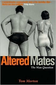 Altered Mates: The Man Question Tom Morton
