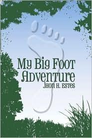 My Big Foot Adventure  by  Jhon H. Estes