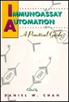 Immunoassay Automation: A Practical Guide  by  Daniel W. Chan