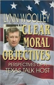 Clear Moral Objectives: Perspectives of a Texas Talk Host  by  Lynn Wooley