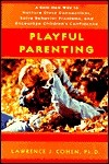 Playful Parenting:  A Bold New Way to Nurture Close Connections, Solve Behavior Problems, and Encourage Childrens Confidence  by  Lawrence J. Cohen