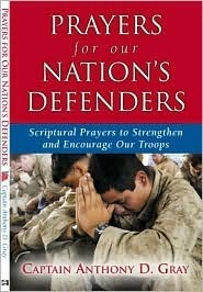 Prayers for Our Nations Defenders: Scriptural Prayers to Strengthen and Encourage Our Troops  by  Anthony D. Gray