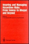 Insuring and Managing Hazardous Risks: From Seveso to Bhopal and Beyond  by  Paul R. Kleindorfer