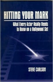 HITTING YOUR MARK: Making A Life - And A Living - As A Film Actor - THIRD EDITION  by  Steve   Carlson